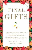 Final Gifts: Understanding the Special Awareness, Needs, and Communications of the Dying