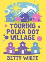 Touring Polka-Dot Village 1462658695 Book Cover