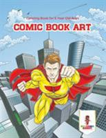 Comic Book Art: Coloring Book for 6 Year Old Boys 0228205077 Book Cover