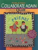 Freddy & Gwen Collaborate Again: Freewheeling Twists on Traditional Quilt Designs 1600594395 Book Cover