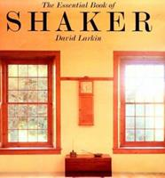 The Essential Book of Shaker: Discovering The Designs, Building and Furniture 0789300079 Book Cover
