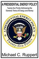 A Presidential Energy Policy: Twenty-five Points Addressing the Siamese Twins of Energy and Money 0578021560 Book Cover