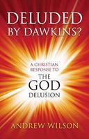 Deluded by Dawkins? A Christian Response to the God Delusion 1842913557 Book Cover