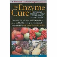 The Enzyme Cure: How Plant Enzymes Can Help You Relieve 36 Health Problems (Alternative Medicine Guide) 188729922X Book Cover