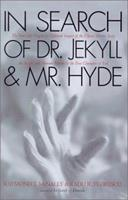 In Search of Dr Jekyll and Mr Hyde: The True Life Story Behind the Ultimate Tale of Horror 1580631576 Book Cover