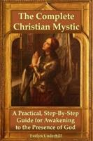 The Complete Christian Mystic: A Practical, Step By Step Guide For Awakening To The Presence Of God 1435747224 Book Cover