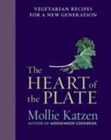 The Heart of the Plate: Vegetarian Recipes for a New Generation 0547571593 Book Cover