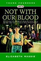 1870: Not With Our Blood: A Novel of the Irish in America (Young Founders) 0812590929 Book Cover