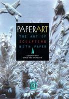 Paperart : The Art of Sculpting With Paper a Step-By-Step Guide and Showcase 1564963780 Book Cover