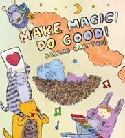 Make Magic! Do Good! 0763657468 Book Cover