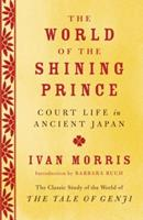 The World of the Shining Prince: Court Life in Ancient Japan 1568360290 Book Cover