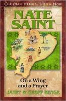 Nate Saint: On a Wing and a Prayer (Christian Heroes, Then & Now) 1576580172 Book Cover