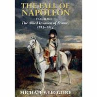 The Fall of Napoleon, Volume I: The Allied Invasion of France, 1813–1814 0521875420 Book Cover