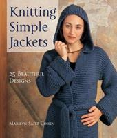 Knitting Simple Jackets: 25 Beautiful Designs 1579908578 Book Cover