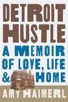 Detroit Hustle: A Memoir of Love, Life & Home 076245735X Book Cover