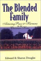 The Blended Family:  Achieving Peace and Harmony in the Christian Home 1577361792 Book Cover
