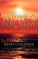 Adios for Now Love, Dad 1462694519 Book Cover
