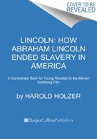 Lincoln: How Abraham Lincoln Ended Slavery in America: A Companion Book for Young Readers to the Steven Spielberg Film 0062265091 Book Cover