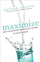 Maximize: How to Develop Extravagant Givers in Your Church 0801072182 Book Cover