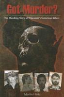 Got Murder: Shocking True Stories of Wisconsins Notorious Killers 1931599963 Book Cover