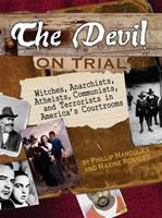 The Devil on Trial: Witches, Anarchists, Atheists, Communists, andTerrorists in America's Courtrooms 061871717X Book Cover