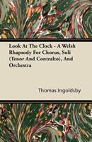 Look at the Clock - A Welsh Rhapsody for Chorus, Soli (Tenor and Contralto), and Orchestra 1446088774 Book Cover