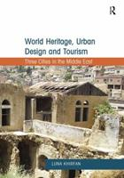 World Heritage, Urban Design and Tourism: Three Cities in the Middle East 0815399642 Book Cover