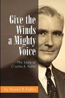Give the Winds a Mighty Voice: The Story of Charles E. Fuller 188126629X Book Cover