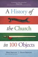 A History of the Church in 100 Objects 1594717508 Book Cover