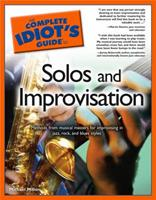The Complete Idiot's Guide to Solos  &  Improv (The Complete Idiot's Guide) 1592572103 Book Cover