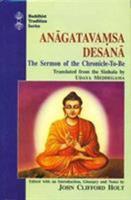 Anagatavamsa Desana; the Sermon of the Chronicle-to-Be (Buddhist Tradition, Vol 21) 812081133X Book Cover
