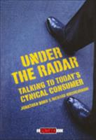 Under the Radar: [Talking to Today's Cynical Consumer] (Adweek Magazine Series) 0471174696 Book Cover
