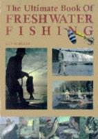 The Ultimate Book of Freshwater Fishing 1570281548 Book Cover