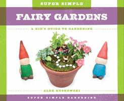 Super Simple Fairy Gardens: A Kid's Guide to Gardening 1624035221 Book Cover