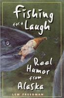 Fishing for a Laugh: Reel Humor from Alaska 0945397674 Book Cover