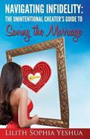 Navigating Infidelity: The Unintentional Cheater's Guide to Saving the Marriage 1494256053 Book Cover