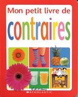 Mon Petit Livre de Contraires 0439967198 Book Cover