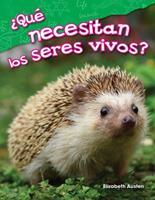 Que Necesitan Los Seres Vivos? (What Do Living Things Need?) (Spanish Version) (Kindergarten) 1425846270 Book Cover