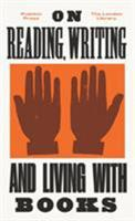 On Reading, Writing and Living with Books 1782272518 Book Cover