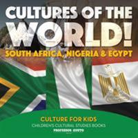 Cultures of the World! South Africa, Nigeria & Egypt - Culture for Kids - Children's Cultural Studies Books 1683219309 Book Cover