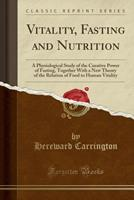 Vitality, Fasting and Nutrition: A Physiological Study of the Curative Power of Fasting, Together with a New Theory of the Relation of food to Human Vitality 0343952769 Book Cover