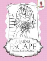 A Brides Escape: Coloring Book for Wedding 0228205824 Book Cover