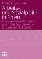 Arbeits- Und Sozialpolitik in Polen: Interessenvermittlung Und Politischer Tausch in Einem Umkampften Politikfeld 3531156098 Book Cover