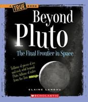 Beyond Pluto: The Final Frontier in Space (True Books) 0531125653 Book Cover