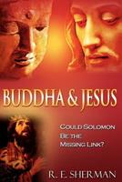 Buddha and Jesus: Could Solomon Be the Missing Link? 146108654X Book Cover