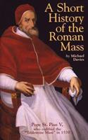 A Short History of the Roman Mass 0895555468 Book Cover