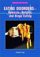 Eating Disorders-Anorexia, Bulimia, and Binge Eating: Anorexia, Bulimia, and Binge Eating (Diseases and People)