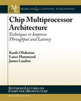 Chip Multiprocessor Architecture: Techniques to Improve Throughput and Latency 159829122X Book Cover