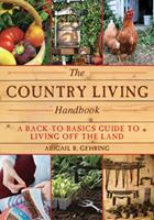The Country Living Handbook: A Back-to-Basics Guide to Living Off the Land 1628736143 Book Cover