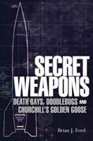 Secret Weapons: Technology, Science and the Race to Win World War II 1780967217 Book Cover
